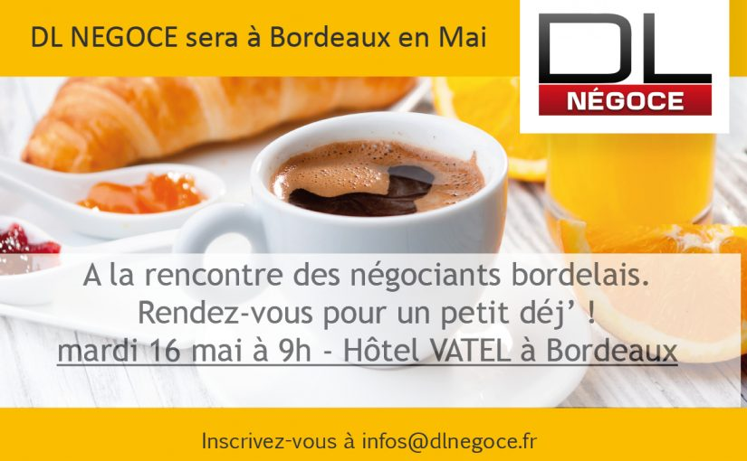 DL NEGOCE sera à Bordeaux le 16 Mai
